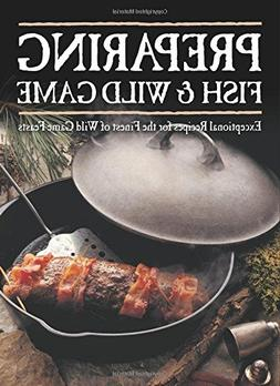 Preparing Fish & Wild Game: Exceptional Recipes for the Fine